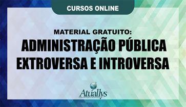 Material Gratuito - Administração Pública Extroversa e Introversa